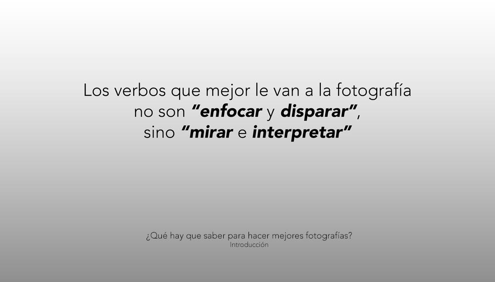 """Los verbos que mejor definen a la fotografía nos son """"enfocar"""" y """"disparar"""" sino """"mirar"""" e """"interpretar"""""""